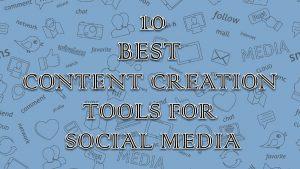 10 Best content creation tools for social media – Weblieu blog